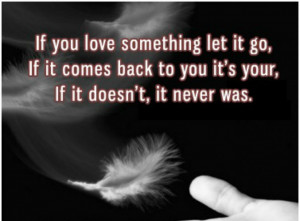 Quotes About Love Someone: If You Love Something Let It Go Because You ...