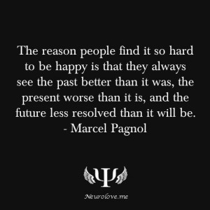 ... it is, and the future less resolved than it will be. - Marcel Pagnol