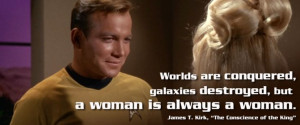... always a woman. ~Captain Kirk quote episode The Conscience of the King