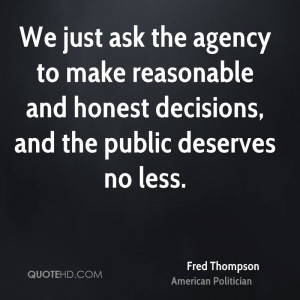 We just ask the agency to make reasonable and honest decisions, and ...