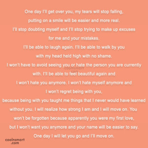 Letting Go Quote: One day I'll get over you, my...