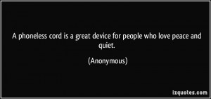 ... is a great device for people who love peace and quiet. - Anonymous
