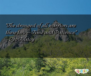 The strongest of all warriors are these two -- Time and Patience. -Leo ...