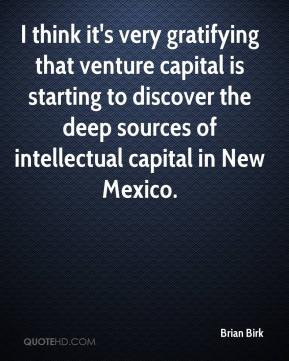 Brian Birk - I think it's very gratifying that venture capital is ...