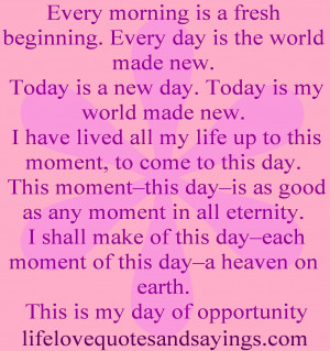 is a new day. Today is my world made new. I have lived all my life ...