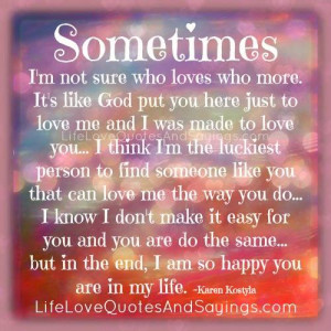 ... not sure who loves who more it s like god put you here just to love me