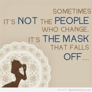 Give a man a mask and he will show his true face. - Oscar Wilde