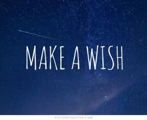 Make a wish. Picture Quote #1