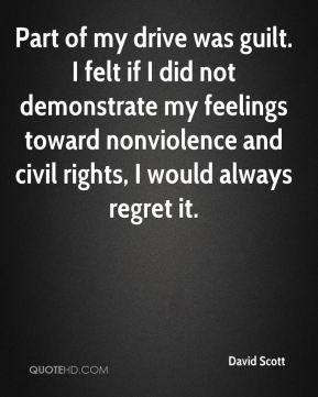 Part of my drive was guilt. I felt if I did not demonstrate my ...