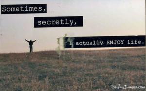 Actually Enjoy Life: Quote About I Actually Enjoy Life ~ Daily ...