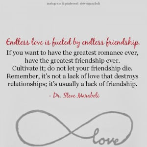 Endless love is fueled by endless friendship. If you want to have the ...