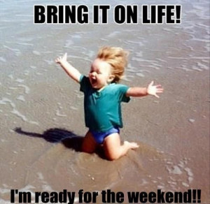 Ready for the weekend!