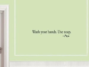 Super Cute WASH YOUR HANDS. USE SOAP. MOM Vinyl wall quotes stickers ...