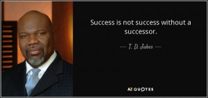 quote-success-is-not-success-without-a-successor-t-d-jakes-90-44-50 ...