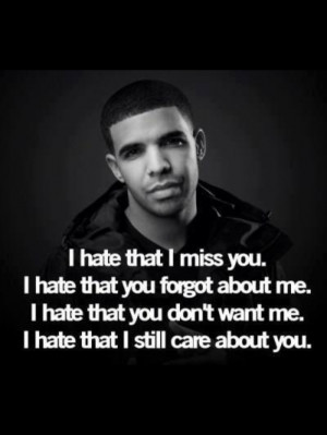hate that I miss you and that you forgot about me. #Drizzy #Drake # ...