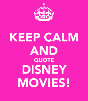 Keep Calm And Quote Disney...