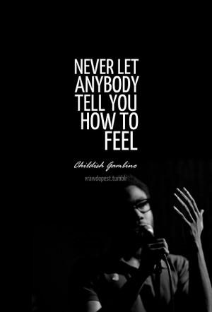 Childish gambino, quotes, sayings, how to feel, wisdom