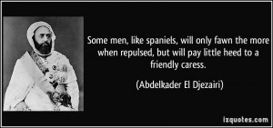 ... will pay little heed to a friendly caress. - Abdelkader El Djezairi