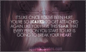 It's like once you've been hurt, you're so scared to get attached ...