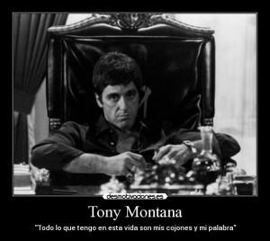 Tony Montana Todo lo que tengo en esta vida son mis cojones y mi