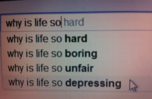 boring, depressing, hard, life, unfair, why is life