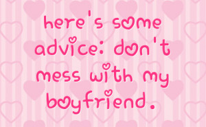 here s some advice don t mess with my boyfriend