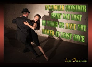 We should consider every day lost on which we have not danced at ...