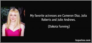 ... are Cameron Diaz, Julia Roberts and Julie Andrews. - Dakota Fanning