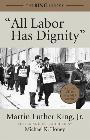 "... Luther King Jr. and economic rights: ""All Labor Has Dignity"