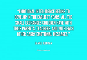 Emotional intelligence begins to develop in the earliest years. All ...