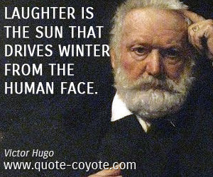 Laughter quotes - Laughter is the sun that drives winter from the ...