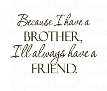 Because I have a brother... - Quotes & Sayings