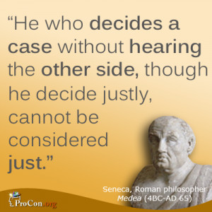 Seneca - He who decides a case without hearing the other side, though ...