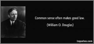 Common sense often makes good law. - William O. Douglas