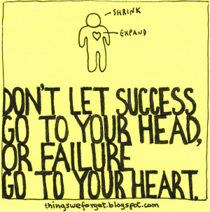 don t let success go to your head or failure go to your heart