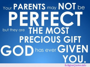 Lovely quote about our parents being God's most precious gift!