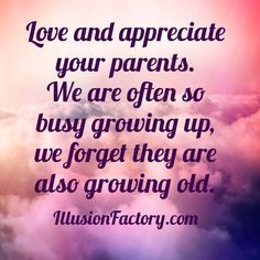... We are often so busy growing up, we forget they are also growing old