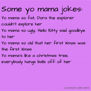yo mama so fat jokes source http lolsotrue com member quotes 5069