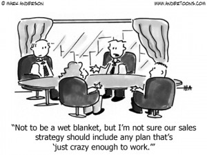 Sales Cartoon 113: Not to be a wet blanket, but I'm not sure our sales ...