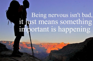 no matter what feeling nervous is a normal reaction don t forget that ...