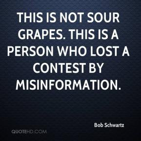 Bob Schwartz - This is not sour grapes. This is a person who lost a ...