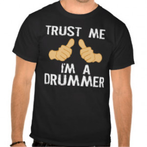 Funny Drummer Quote: Trust Me, I'm a Drummer Tshirts