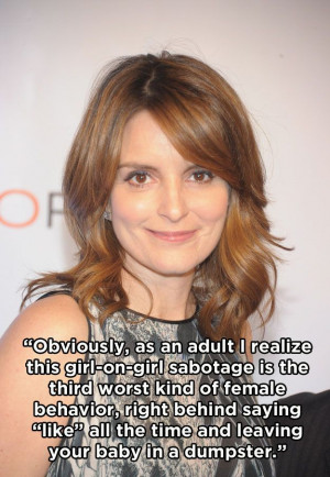 Tina fey knows what's up..and girls are mostly worthless lying ...