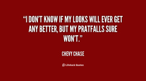 quote-Chevy-Chase-i-dont-know-if-my-looks-will-122774.png
