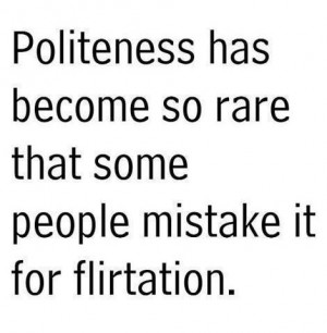 ... So Rare That Some People Mistake It For Flirtaiton - Funny Quote