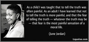 ... truth is more painful, and that the fear of telling the truth