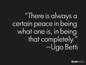 ugo betti quotes there is always a certain peace in being what one is ...