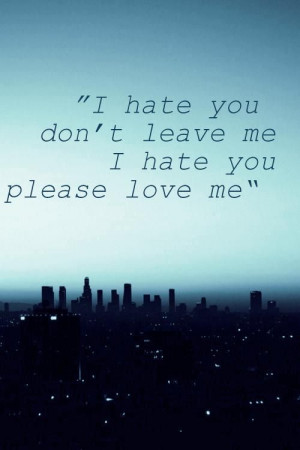 hate you don't leave me i hate you please love me- Demi Lovato ...