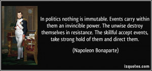 In politics nothing is immutable. Events carry within them an ...