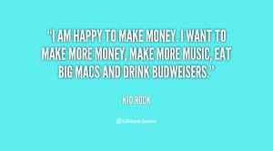quote-Kid-Rock-i-am-happy-to-make-money-i-113342.png